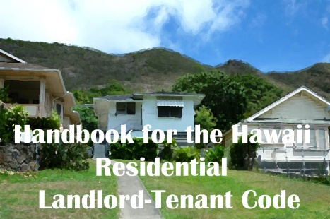 Click the image to view the Hawaii Residential Landlord-Tenant Code Handbook, which is an excellent resource for tenants and landlords alike.