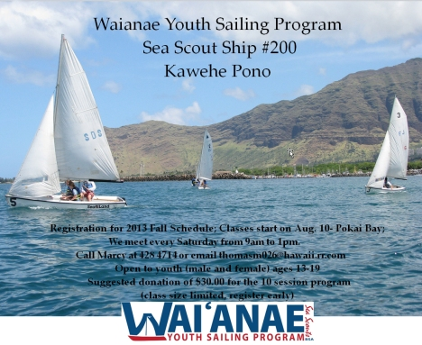 Waianae Youth Sailing Program - Classes Start on 8/10/13. Meet every Saturday 9am-1pm. Open to youth 13-19. Register now. Call Marcy at 428-4714 or email thomasm026@hawaii.rr.com. Click image to enlarge.